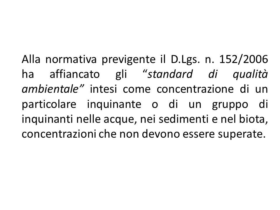 Alla normativa previgente il D.Lgs. n. 152/2006 ha affiancato gli standard di qualità ambientale intesi come concentrazione di un particolare inquinan