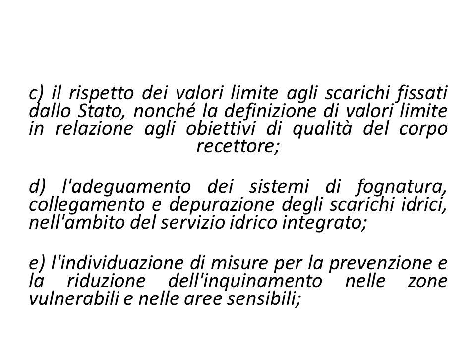 c) il rispetto dei valori limite agli scarichi fissati dallo Stato, nonché la definizione di valori limite in relazione agli obiettivi di qualità del