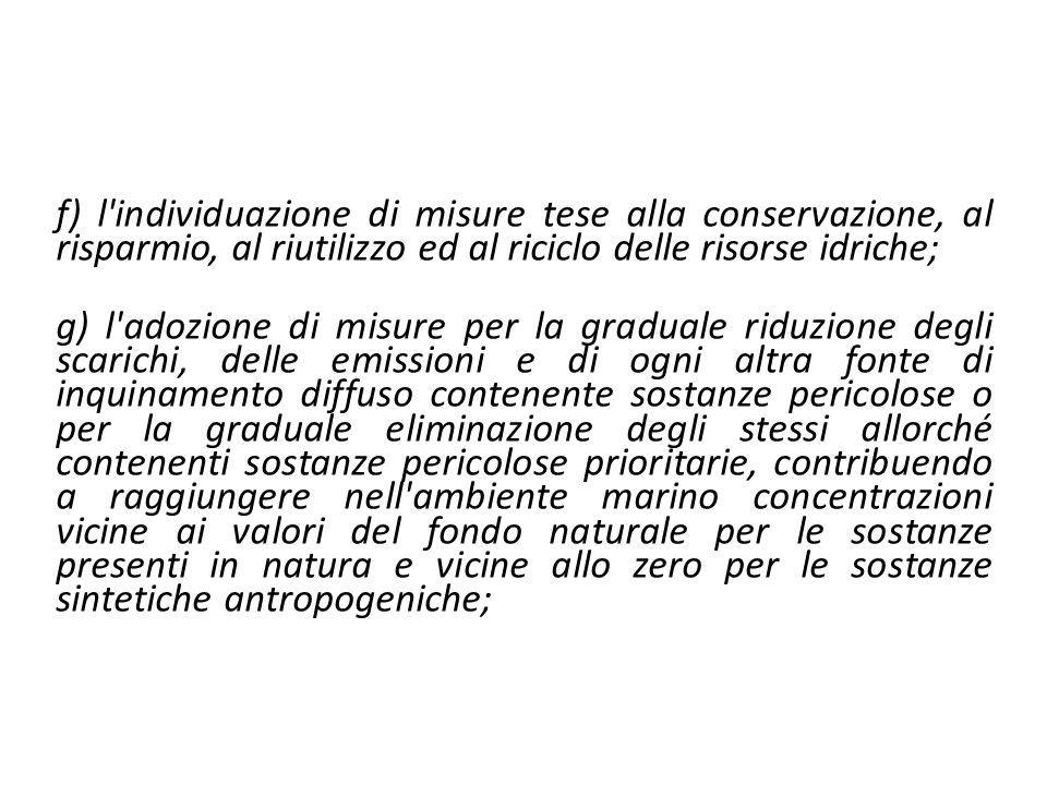 f) l'individuazione di misure tese alla conservazione, al risparmio, al riutilizzo ed al riciclo delle risorse idriche; g) l'adozione di misure per la
