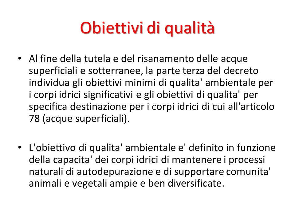 Obiettivi di qualità Al fine della tutela e del risanamento delle acque superficiali e sotterranee, la parte terza del decreto individua gli obiettivi