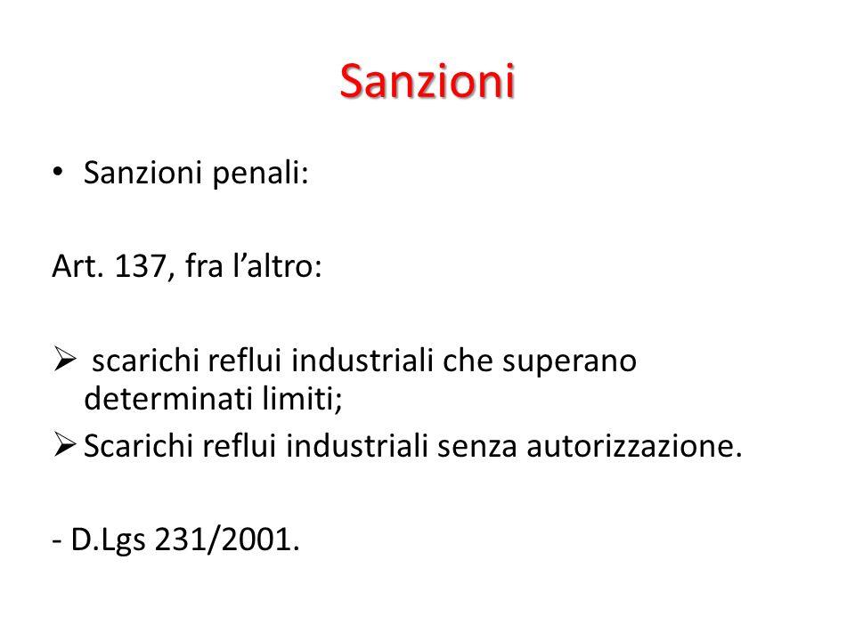 Sanzioni Sanzioni penali: Art. 137, fra laltro: scarichi reflui industriali che superano determinati limiti; Scarichi reflui industriali senza autoriz