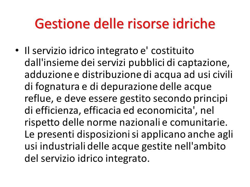 Gestione delle risorse idriche Il servizio idrico integrato e' costituito dall'insieme dei servizi pubblici di captazione, adduzione e distribuzione d