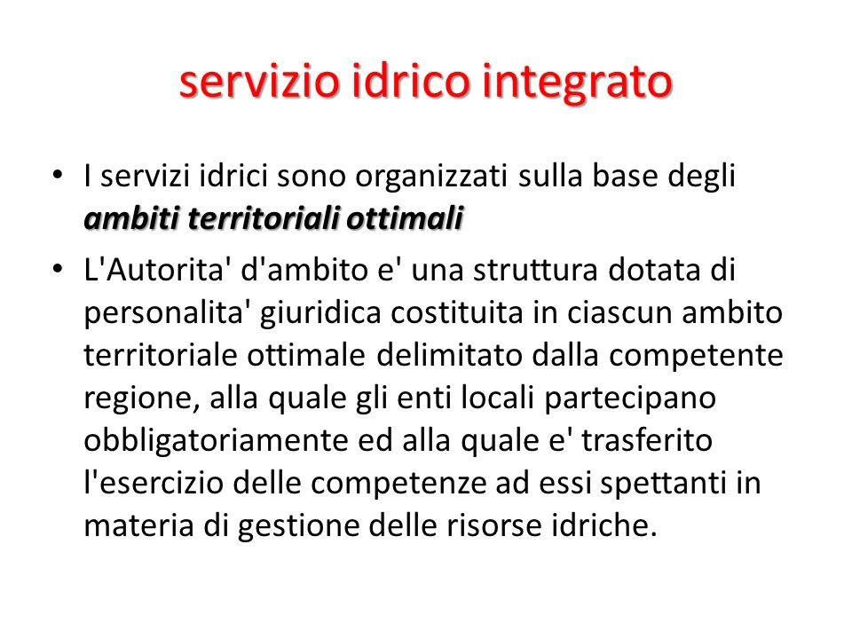 servizio idrico integrato ambiti territoriali ottimali I servizi idrici sono organizzati sulla base degli ambiti territoriali ottimali L'Autorita' d'a