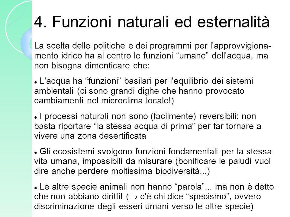 4. Funzioni naturali ed esternalità La scelta delle politiche e dei programmi per l'approvvigiona- mento idrico ha al centro le funzioni umane dell'ac