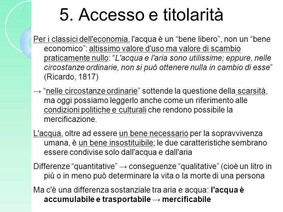 5. Accesso e titolarità Per i classici dell'economia, l'acqua è un bene libero, non un bene economico: altissimo valore d'uso ma valore di scambio pra
