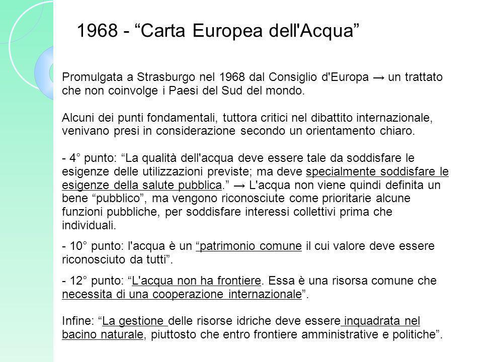1968 - Carta Europea dell'Acqua Promulgata a Strasburgo nel 1968 dal Consiglio d'Europa un trattato che non coinvolge i Paesi del Sud del mondo. Alcun