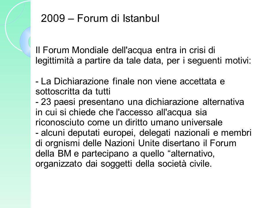 2009 – Forum di Istanbul Il Forum Mondiale dell'acqua entra in crisi di legittimità a partire da tale data, per i seguenti motivi: - La Dichiarazione