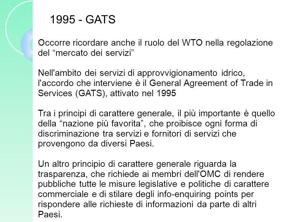 Occorre ricordare anche il ruolo del WTO nella regolazione del mercato dei servizi Nell'ambito dei servizi di approvvigionamento idrico, l'accordo che