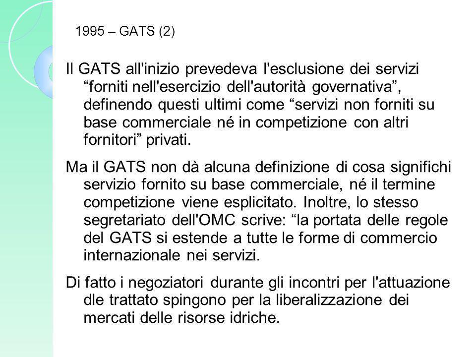 1995 – GATS (2) Il GATS all'inizio prevedeva l'esclusione dei servizi forniti nell'esercizio dell'autorità governativa, definendo questi ultimi come s