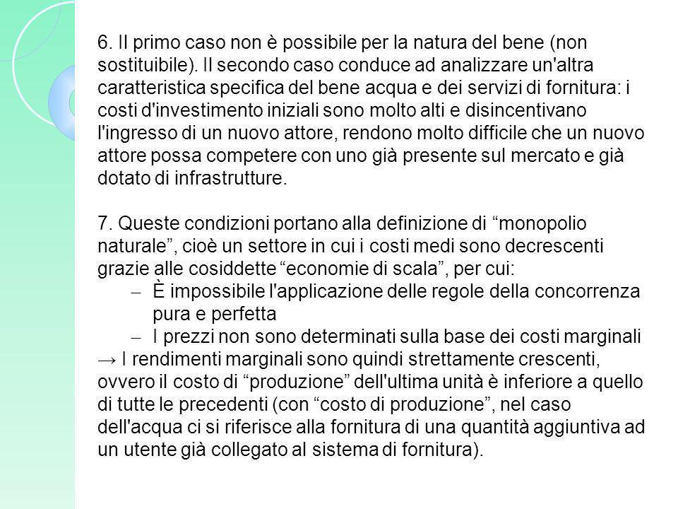 6. Il primo caso non è possibile per la natura del bene (non sostituibile). Il secondo caso conduce ad analizzare un'altra caratteristica specifica de