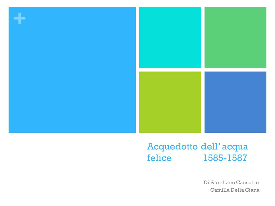 + Acquedotto dell acqua felice 1585-1587 Di Aureliano Causati e Camilla Della Ciana