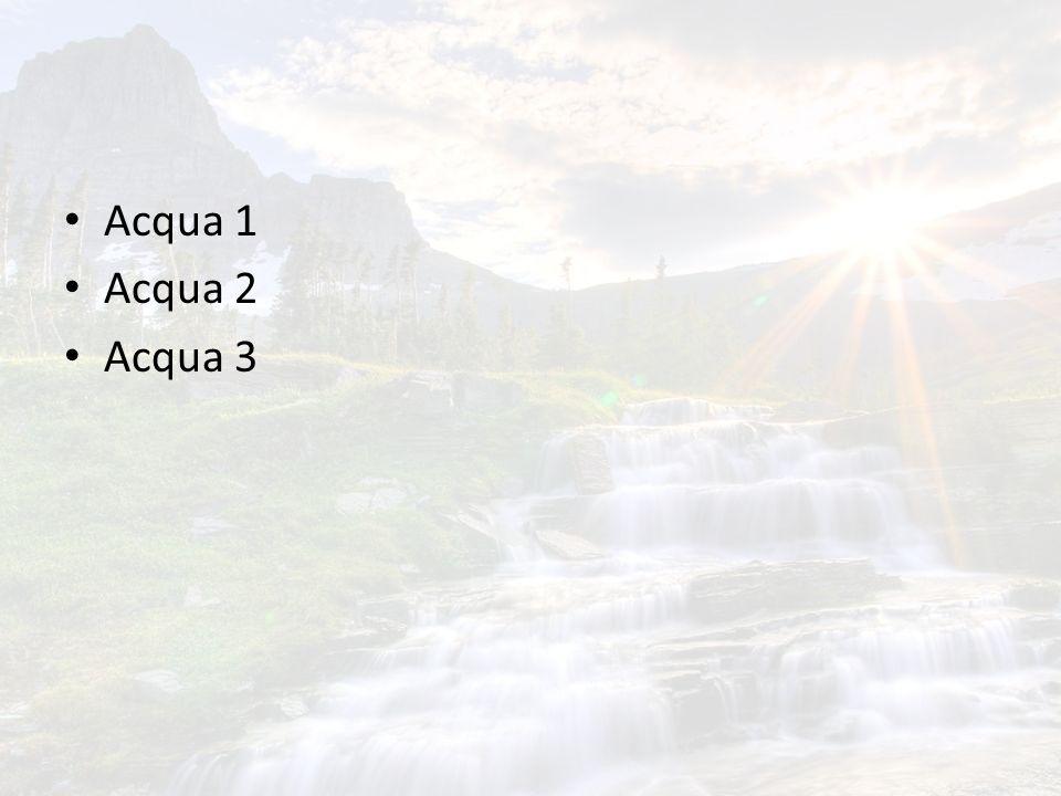 Acqua 1 Acqua 2 Acqua 3