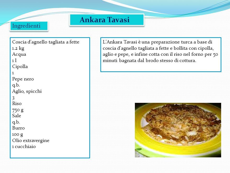 Ankara Tavasi L'Ankara Tavasi è una preparazione turca a base di coscia d'agnello tagliata a fette e bollita con cipolla, aglio e pepe, e infine cotta