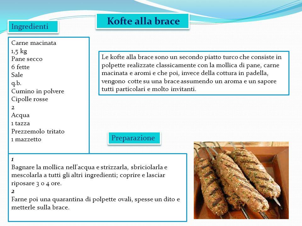 Kofte alla brace Le kofte alla brace sono un secondo piatto turco che consiste in polpette realizzate classicamente con la mollica di pane, carne maci