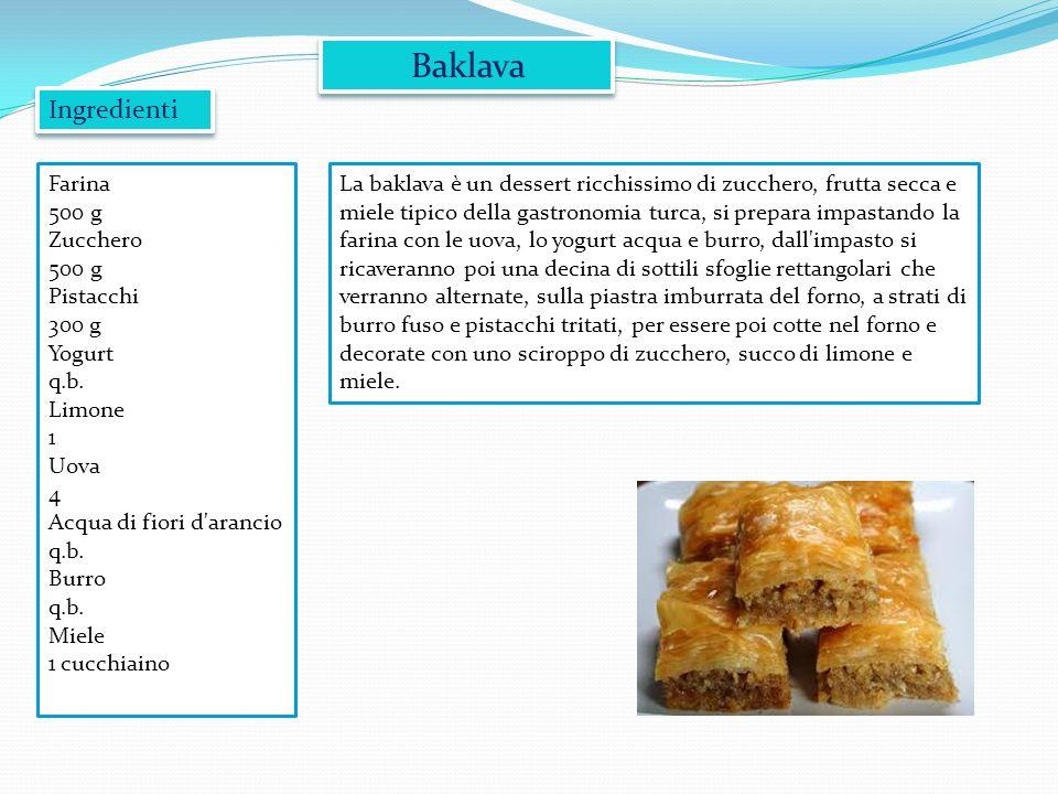 Baklava La baklava è un dessert ricchissimo di zucchero, frutta secca e miele tipico della gastronomia turca, si prepara impastando la farina con le u