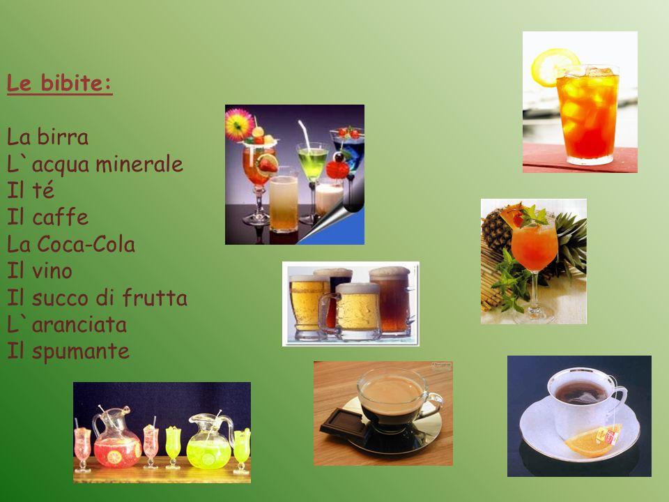 Le bibite: La birra L`acqua minerale Il té Il caffe La Coca-Cola Il vino Il succo di frutta L`aranciata Il spumante