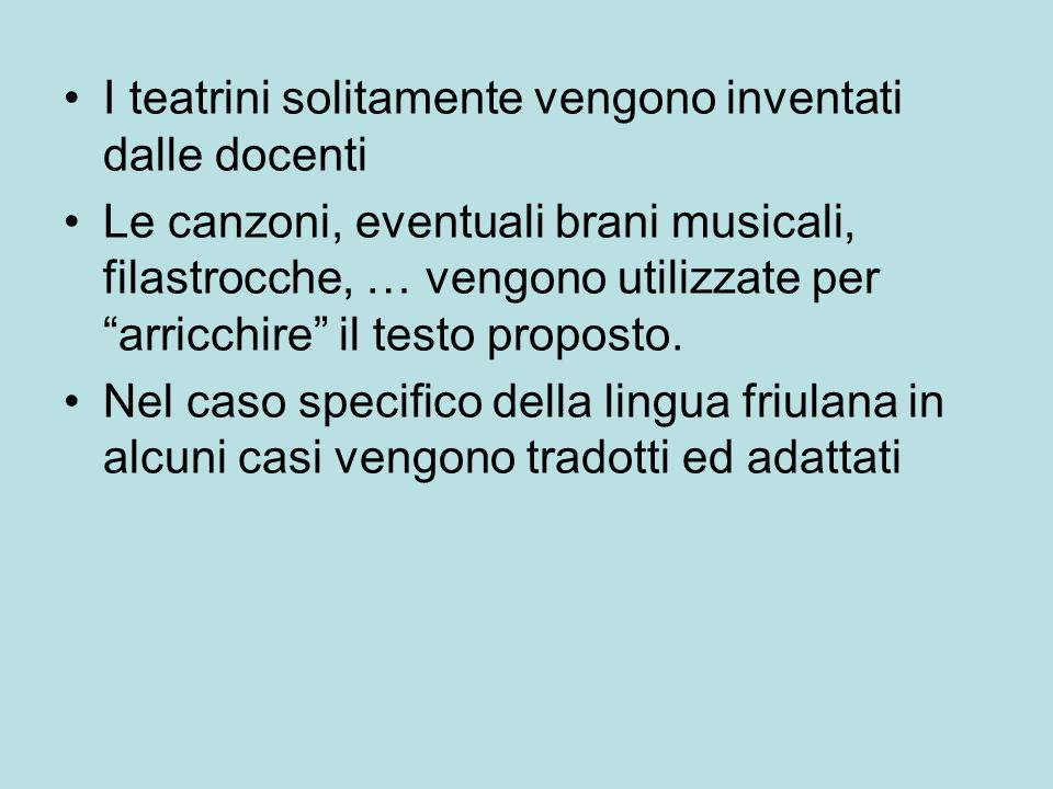 I teatrini solitamente vengono inventati dalle docenti Le canzoni, eventuali brani musicali, filastrocche, … vengono utilizzate per arricchire il test