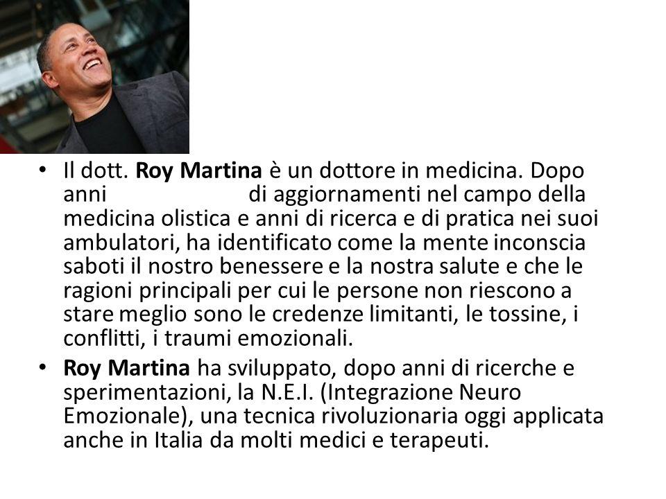 ROY MARTINA Il dott. Roy Martina è un dottore in medicina. Dopo anni di aggiornamenti nel campo della medicina olistica e anni di ricerca e di pratica