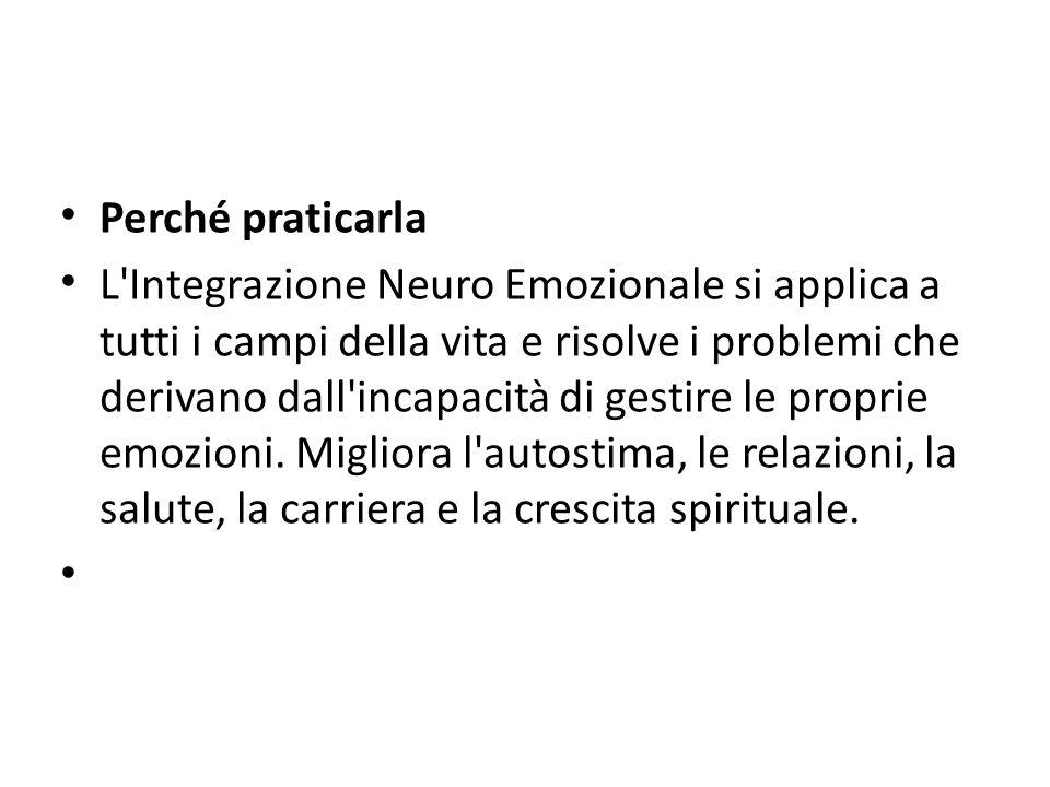 Perché praticarla L'Integrazione Neuro Emozionale si applica a tutti i campi della vita e risolve i problemi che derivano dall'incapacità di gestire l
