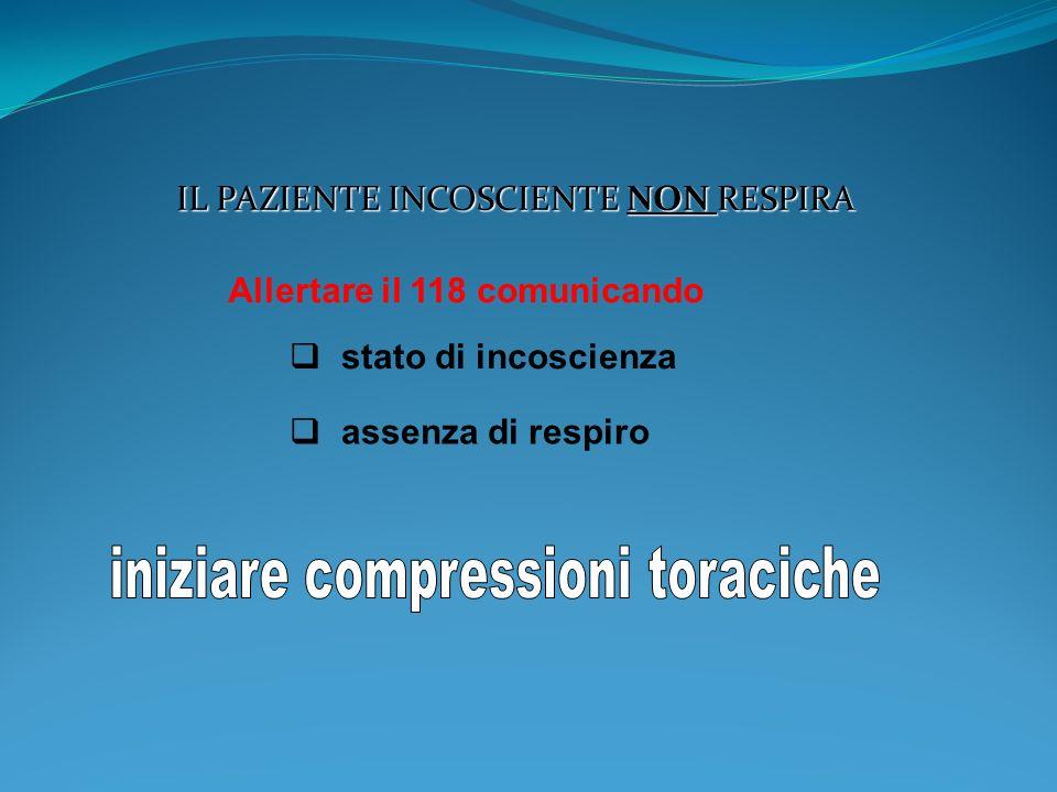 IL PAZIENTE INCOSCIENTE NON RESPIRA Allertare il 118 comunicando stato di incoscienza assenza di respiro
