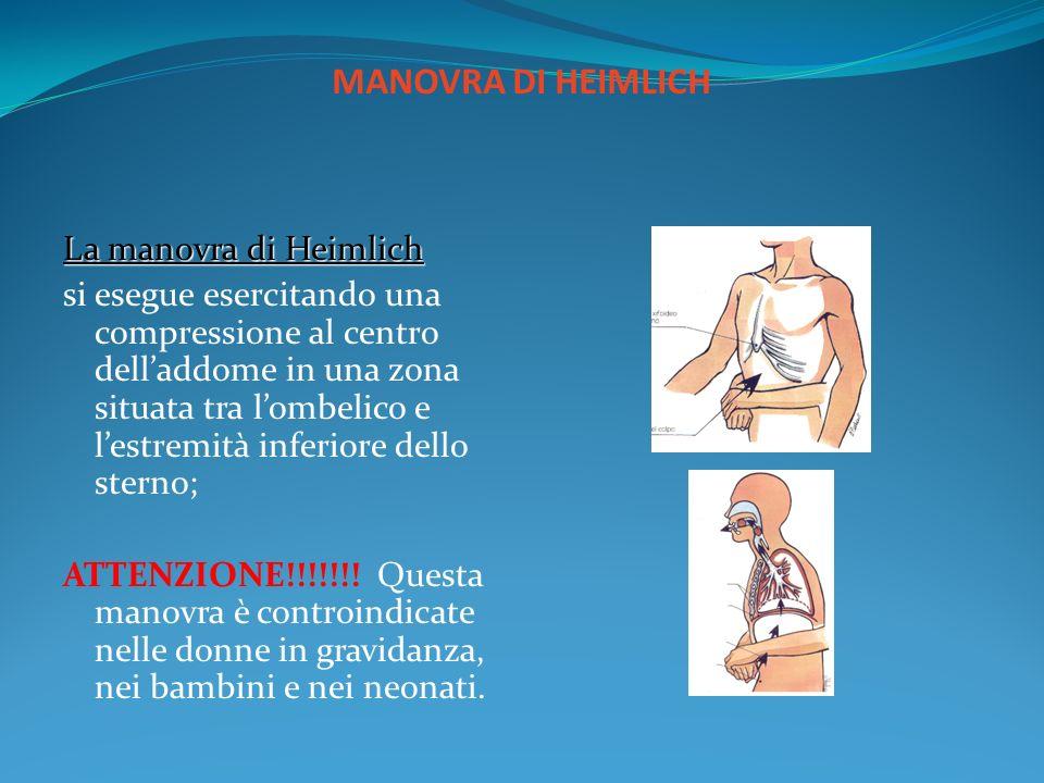 MANOVRA DI HEIMLICH La manovra di Heimlich si esegue esercitando una compressione al centro delladdome in una zona situata tra lombelico e lestremità