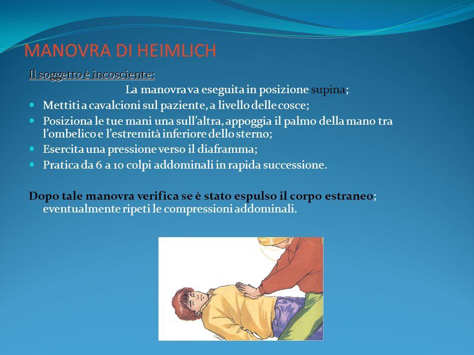MANOVRA DI HEIMLICH Il soggetto è incosciente: La manovra va eseguita in posizione supina; Mettiti a cavalcioni sul paziente, a livello delle cosce; P