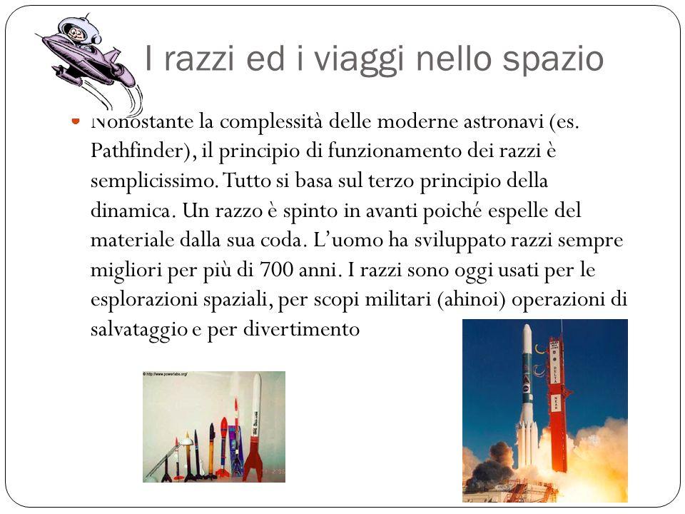 I razzi ed i viaggi nello spazio Nonostante la complessità delle moderne astronavi (es. Pathfinder), il principio di funzionamento dei razzi è semplic