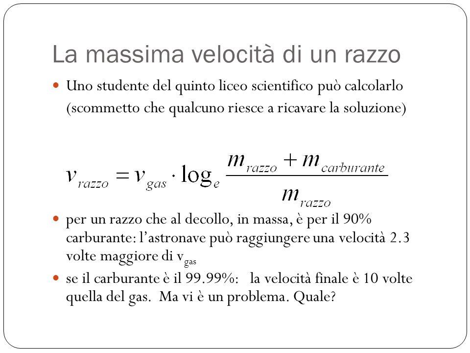 La massima velocità di un razzo Uno studente del quinto liceo scientifico può calcolarlo (scommetto che qualcuno riesce a ricavare la soluzione) per u