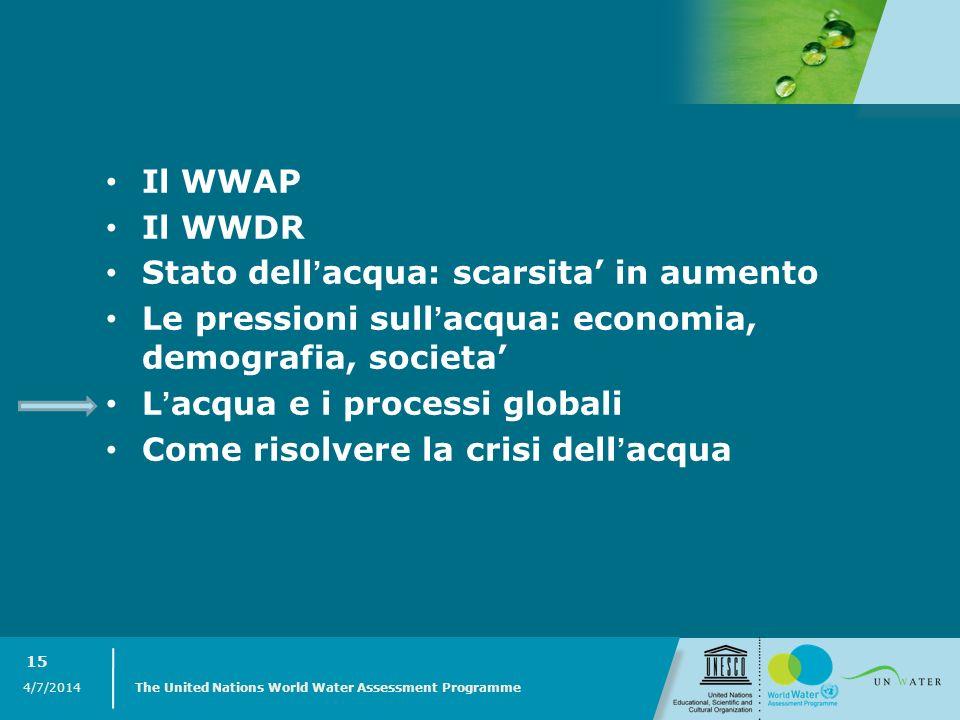 4/7/2014 The United Nations World Water Assessment Programme 15 Il WWAP Il WWDR Stato dellacqua: scarsita in aumento Le pressioni sullacqua: economia,