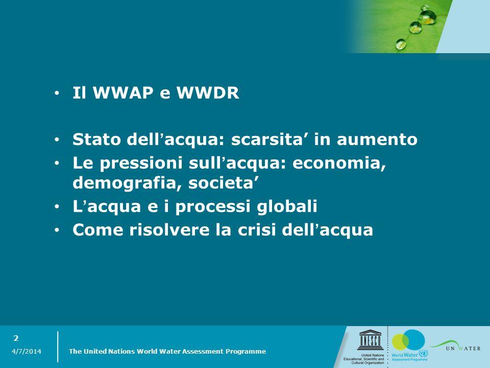4/7/2014 The United Nations World Water Assessment Programme 2 Il WWAP e WWDR Stato dellacqua: scarsita in aumento Le pressioni sullacqua: economia, d