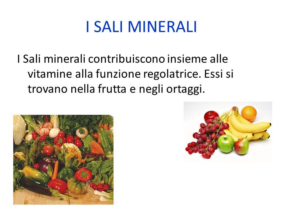I SALI MINERALI I Sali minerali contribuiscono insieme alle vitamine alla funzione regolatrice. Essi si trovano nella frutta e negli ortaggi.