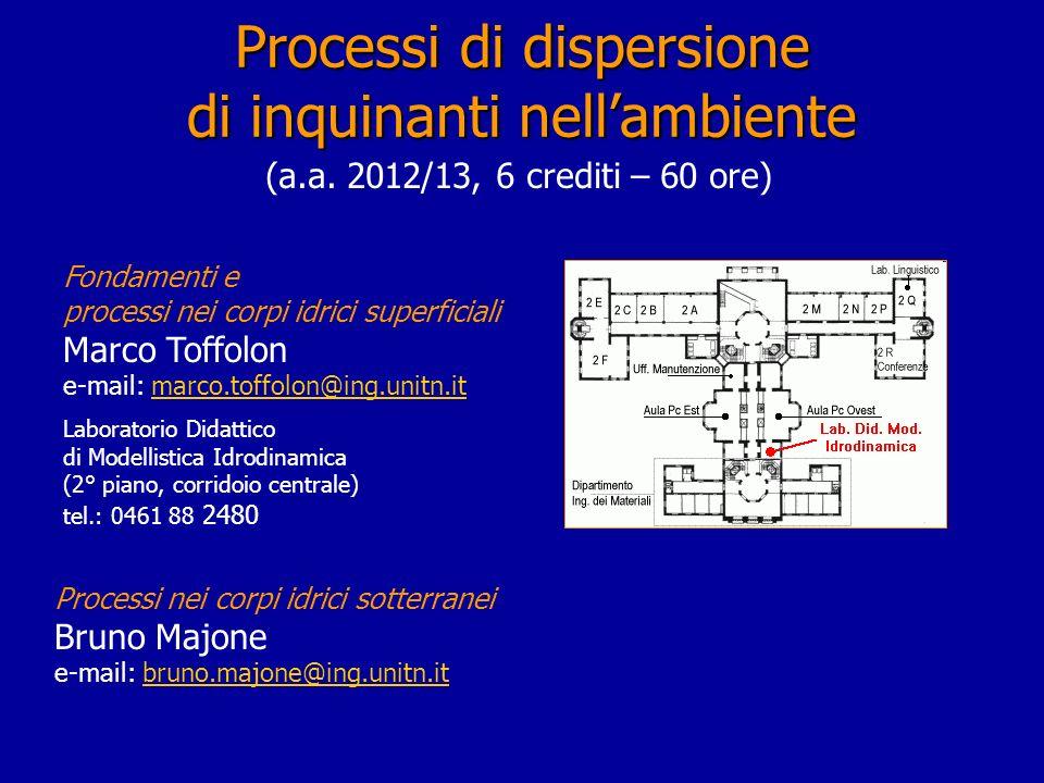 (a.a. 2012/13, 6 crediti – 60 ore) Processi di dispersione di inquinanti nellambiente Fondamenti e processi nei corpi idrici superficiali Marco Toffol