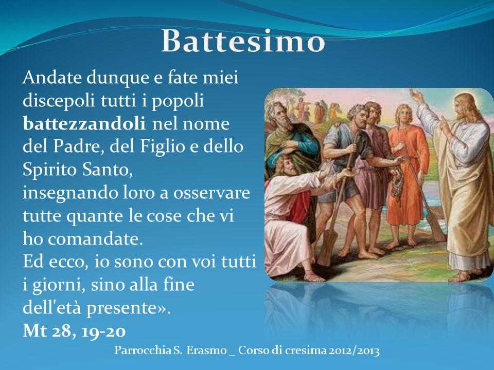Andate dunque e fate miei discepoli tutti i popoli battezzandoli nel nome del Padre, del Figlio e dello Spirito Santo, insegnando loro a osservare tut
