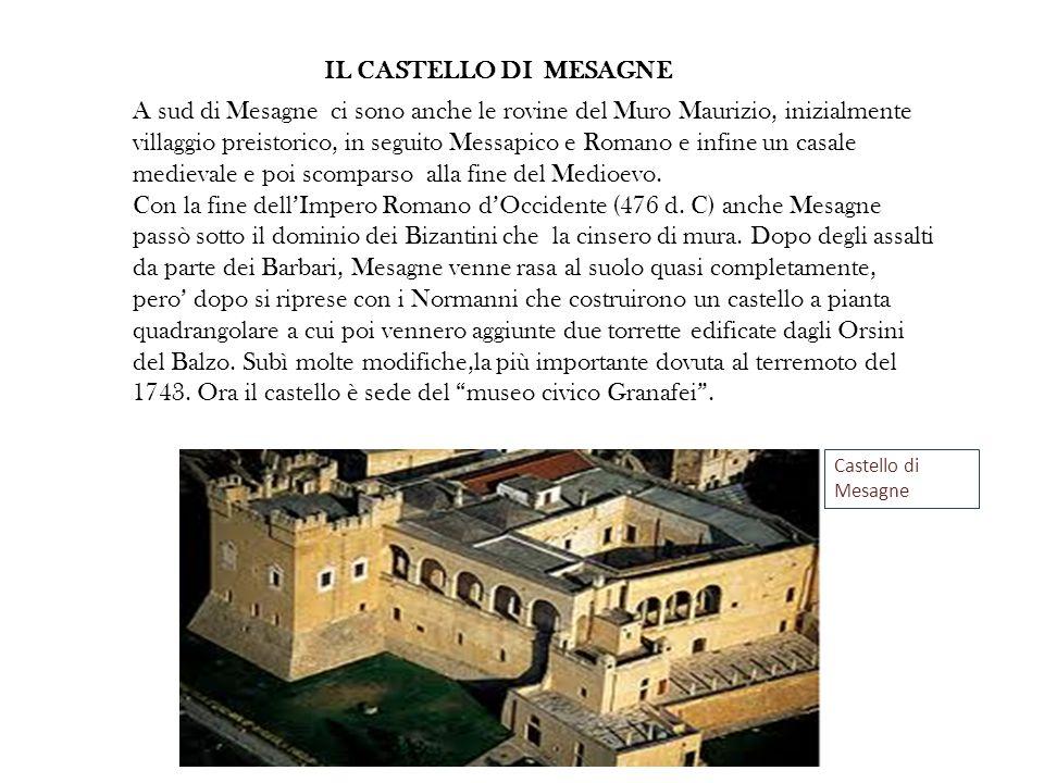 A sud di Mesagne ci sono anche le rovine del Muro Maurizio, inizialmente villaggio preistorico, in seguito Messapico e Romano e infine un casale medie