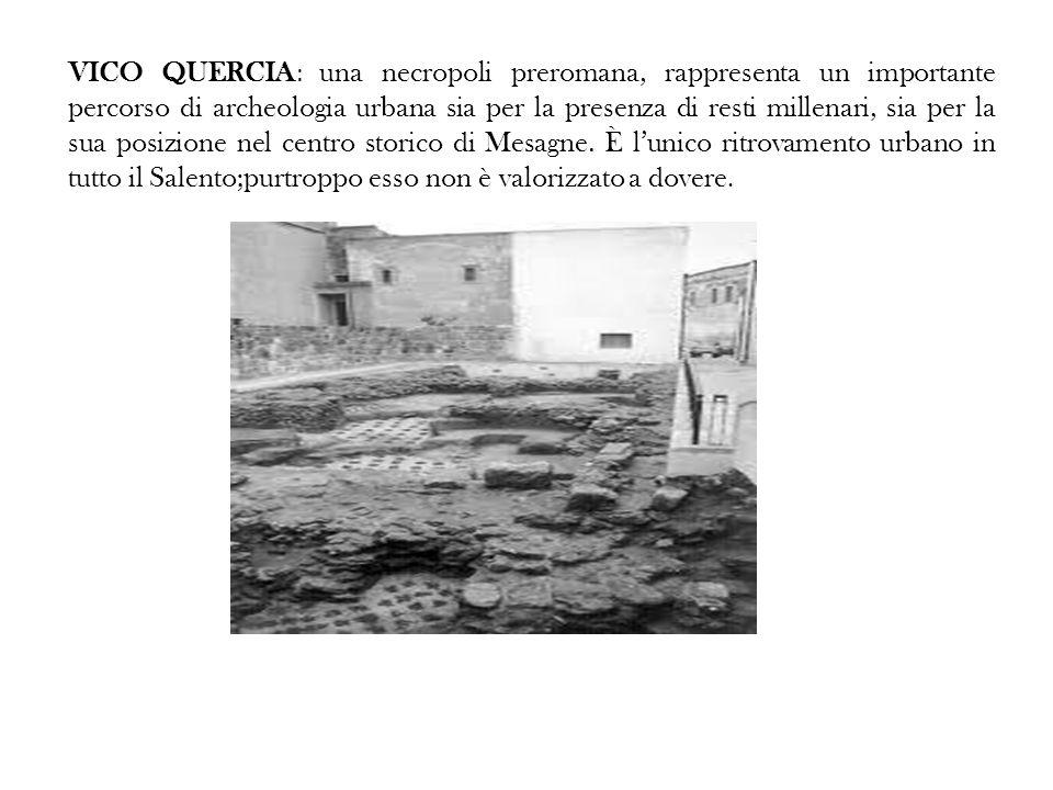 VICO QUERCIA : una necropoli preromana, rappresenta un importante percorso di archeologia urbana sia per la presenza di resti millenari, sia per la sua posizione nel centro storico di Mesagne.