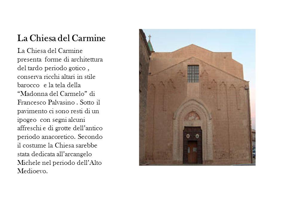 La Chiesa del Carmine La Chiesa del Carmine presenta forme di architettura del tardo periodo gotico, conserva ricchi altari in stile barocco e la tela della Madonna del Carmelo di Francesco Palvasino.