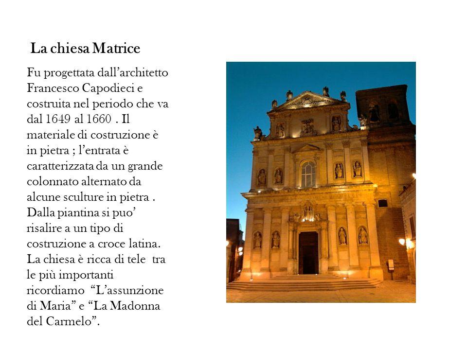 La chiesa Matrice Fu progettata dallarchitetto Francesco Capodieci e costruita nel periodo che va dal 1649 al 1660. Il materiale di costruzione è in p