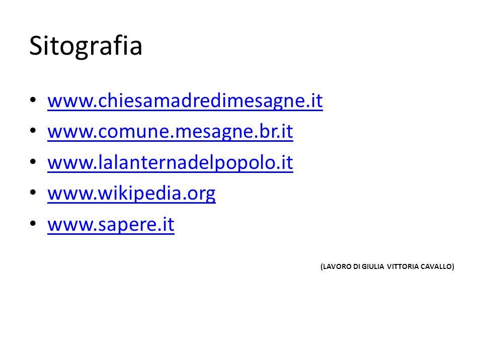 Sitografia www.chiesamadredimesagne.it www.comune.mesagne.br.it www.lalanternadelpopolo.it www.wikipedia.org www.sapere.it (LAVORO DI GIULIA VITTORIA CAVALLO)