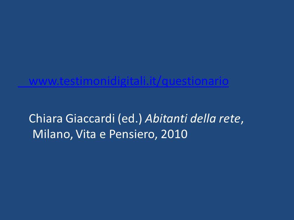 www.testimonidigitali.it/questionario Chiara Giaccardi (ed.) Abitanti della rete, Milano, Vita e Pensiero, 2010