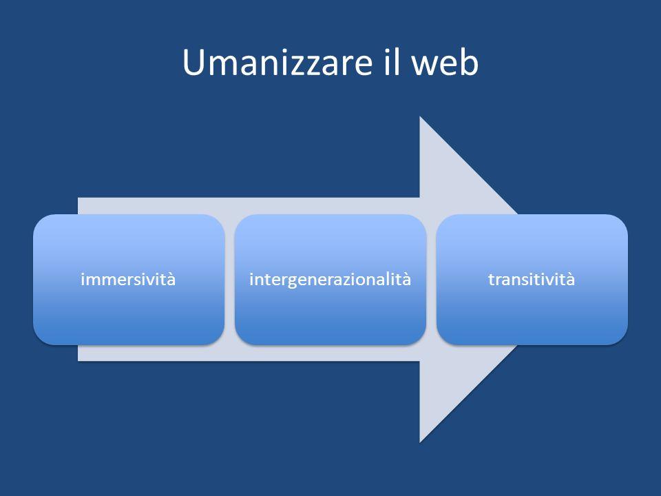 Umanizzare il web immersivitàintergenerazionalitàtransitività