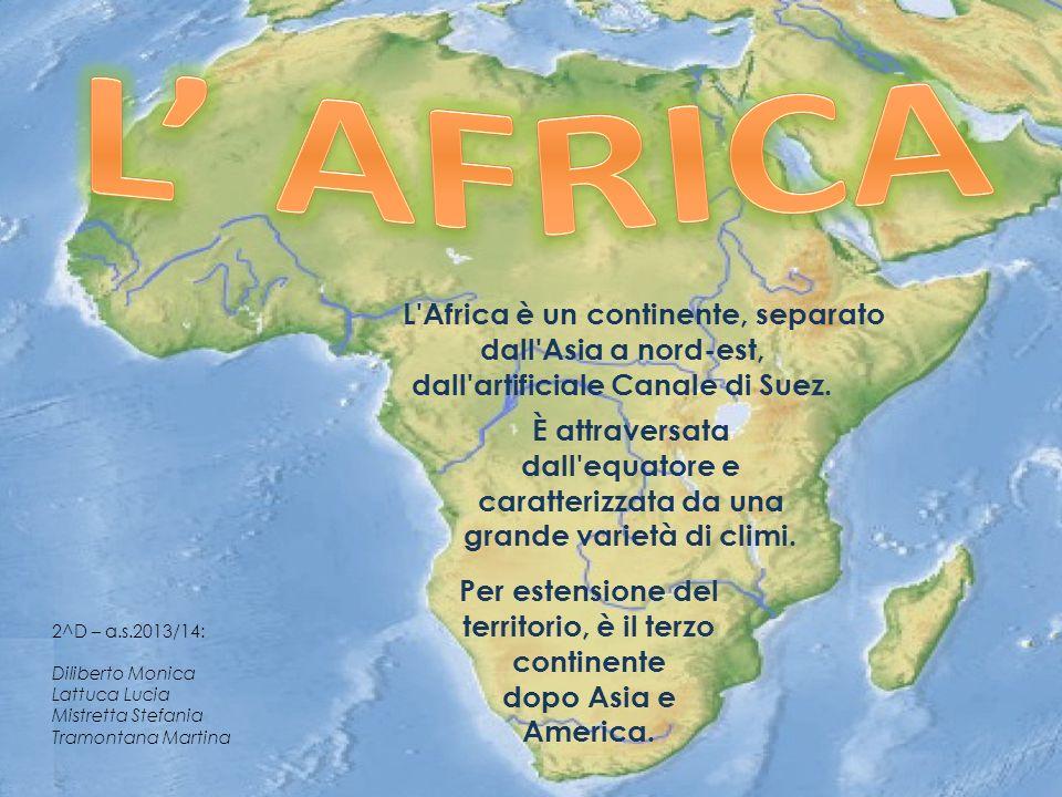2^D – a.s.2013/14: Diliberto Monica Lattuca Lucia Mistretta Stefania Tramontana Martina L Africa è un continente, separato dall Asia a nord-est, dall artificiale Canale di Suez.