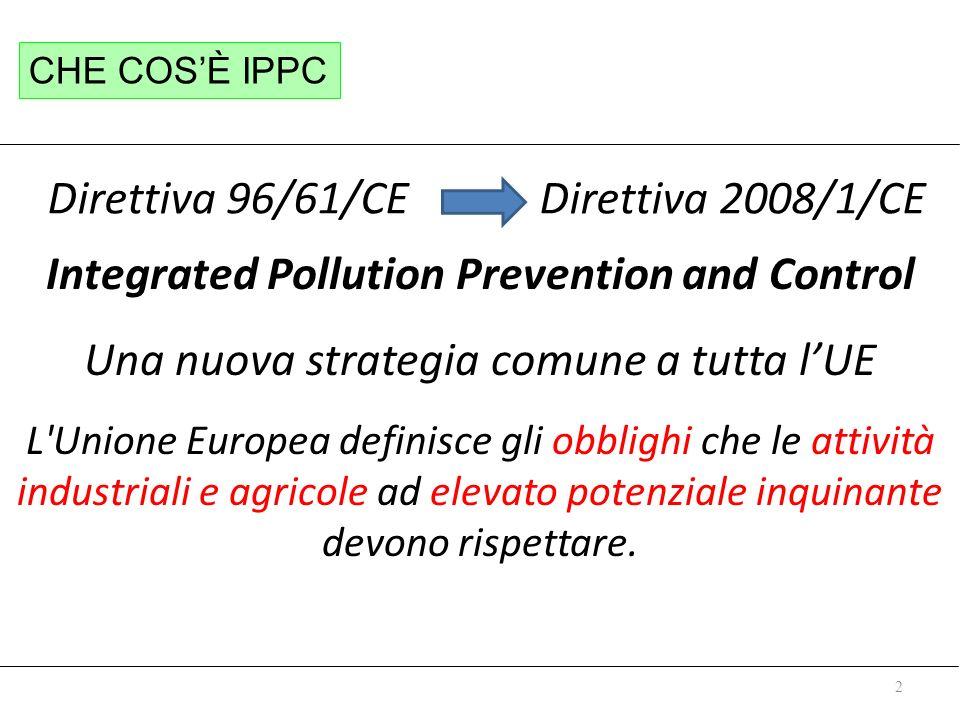 2 Integrated Pollution Prevention and Control Una nuova strategia comune a tutta lUE L'Unione Europea definisce gli obblighi che le attività industria