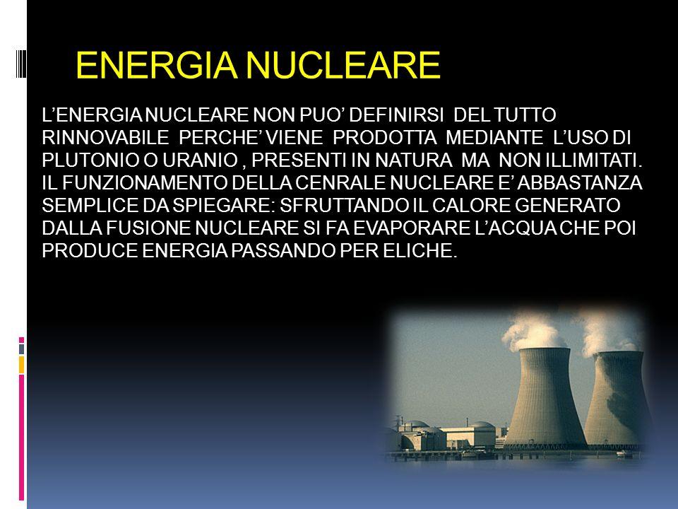 ENERGIA NUCLEARE LENERGIA NUCLEARE NON PUO DEFINIRSI DEL TUTTO RINNOVABILE PERCHE VIENE PRODOTTA MEDIANTE LUSO DI PLUTONIO O URANIO, PRESENTI IN NATUR