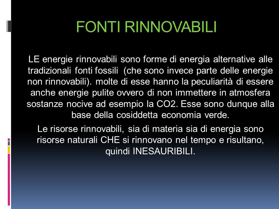 FONTI RINNOVABILI LE energie rinnovabili sono forme di energia alternative alle tradizionali fonti fossili (che sono invece parte delle energie non ri