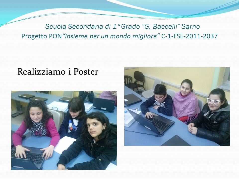 Scuola Secondaria di 1°Grado G. Baccelli Sarno Progetto PONInsieme per un mondo migliore C-1-FSE-2011-2037 Realizziamo i Poster