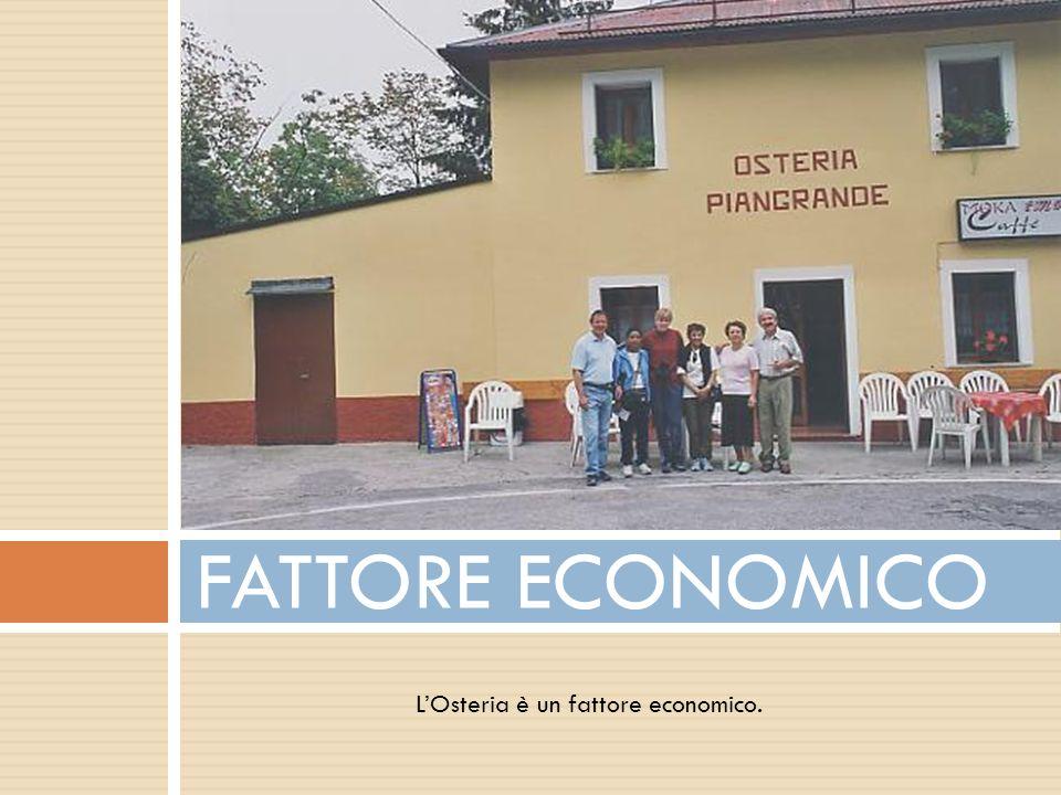 LOsteria è un fattore economico. FATTORE ECONOMICO