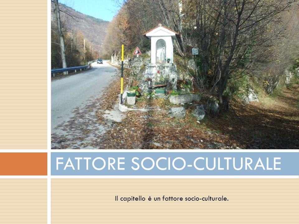 Il capitello è un fattore socio-culturale. FATTORE SOCIO-CULTURALE