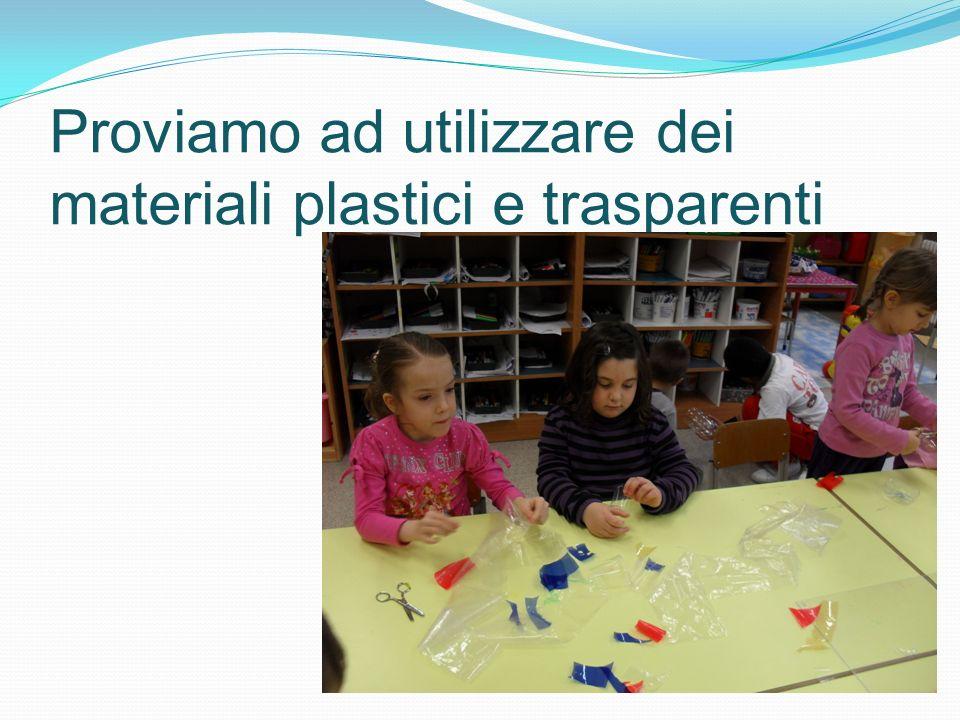 Proviamo ad utilizzare dei materiali plastici e trasparenti