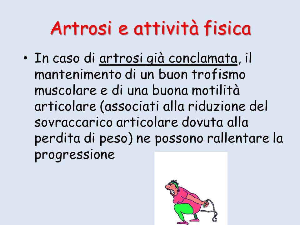 In caso di artrosi già conclamata, il mantenimento di un buon trofismo muscolare e di una buona motilità articolare (associati alla riduzione del sovr