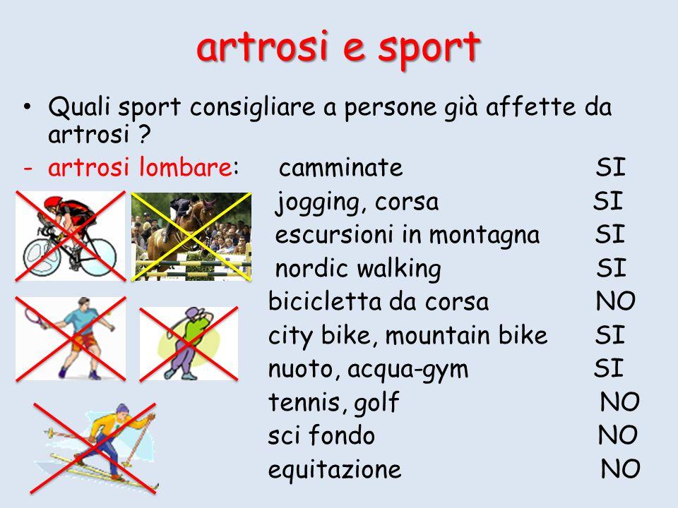 Quali sport consigliare a persone già affette da artrosi ? -artrosi lombare: camminate SI jogging, corsa SI escursioni in montagna SI nordic walking S